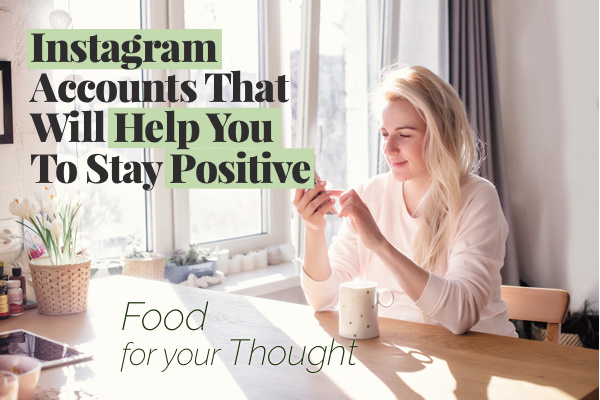 Food For Thought: IG Pages To Help You Stay Positive